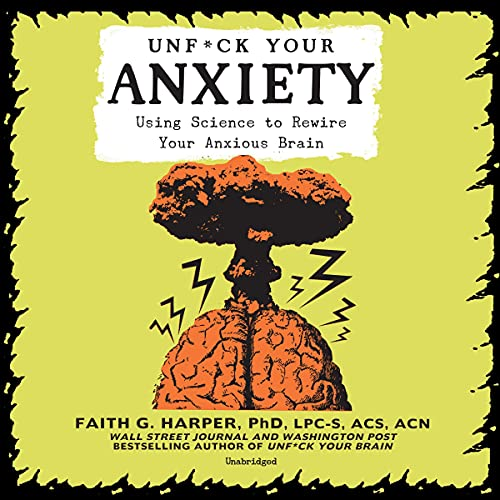 Listen Unf*ck Your Anxiety: Using Science to Rewire Your Anxious Brain audio book