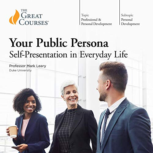 Your Public Persona: Self-Presentation in Everyday Life Audiobook By Mark Leary, The Great Courses cover art