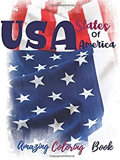 USA States Of America Amazing Coloring Book: Coloring Book Map of United States - Patriotic - Capital and largest city - L...