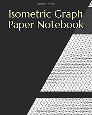 "Isometric Graph Paper Notebook: Large Isometric Graph Paper 1/4 Inch Equilateral Triangle| Isometric Ruled Graph Composition Notebook | Sized 8"" x 10"" ... 3D Printing, Drawing, Engineering and Design"