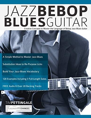 Jazz Bebop Blues Guitar: Creative Concepts to Master the Language of Bebop Jazz-Blues Guitar