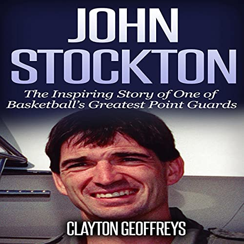 John Stockton: The Inspiring Story of One of Basketball's Greatest Point Guards Audiobook By Clayton Geoffreys cover art