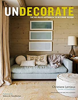Undecorate  The No-Rules Approach to Interior Design
