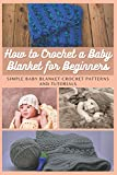 How to Crochet a Baby Blanket for Beginners: Simple Baby Blanket Crochet Patterns And Tutorials