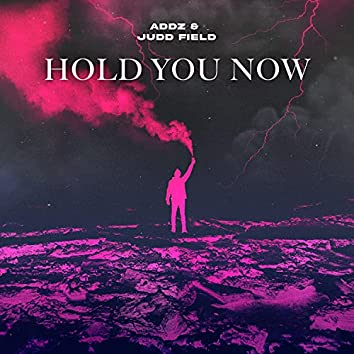 Hold You Now