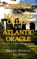 Lesson 2 of the Magical Order of the Atlantic Oracle: Become a Vessel for the magic