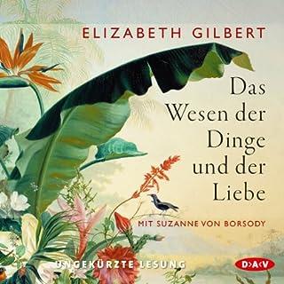 Das Wesen der Dinge und der Liebe                   Autor:                                                                                                                                 Elizabeth Gilbert                               Sprecher:                                                                                                                                 Suzanne von Borsody                      Spieldauer: 25 Std. und 16 Min.     299 Bewertungen     Gesamt 4,4