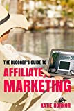 The Blogger's Guide to Affiliate Marketing (The Blogger's Guides by ComoBlog.com Book 6) (English Edition)