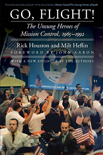 Go, Flight!: The Unsung Heroes of Mission Control, 1965-1992