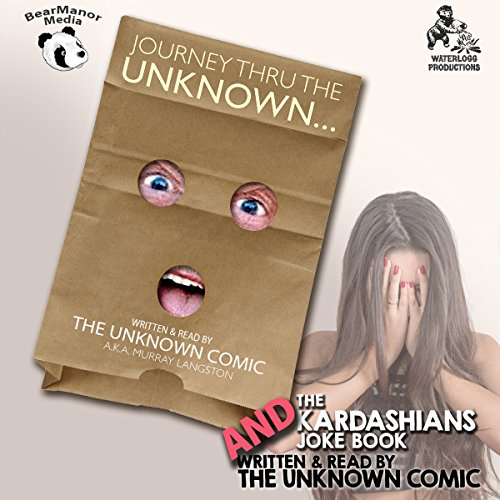 The Unknown Comic Collection     Journey Thru the Unknown and the Kardashians Joke Book              By:                                                                                                                                 The Unknown Comic aka Murray Langston                               Narrated by:                                                                                                                                 Murray Langston                      Length: 12 hrs and 2 mins     Not rated yet     Overall 0.0