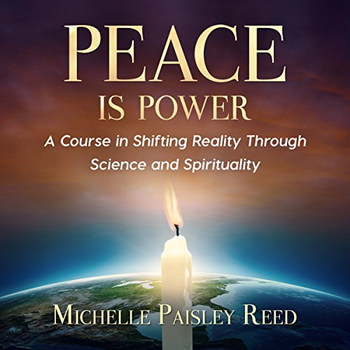 Peace Is Power: A Course in Shifting Reality Through Science and Spirituality audiobook cover art