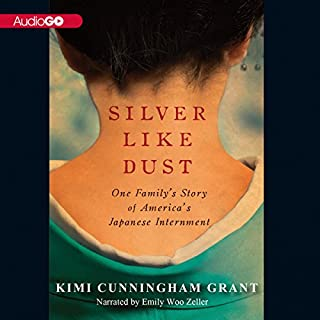 Silver Like Dust     One Family's Story of America's Japanese Internment              By:                                                                                                                                 Kimi Cunningham Grant                               Narrated by:                                                                                                                                 Emily Woo Zeller                      Length: 7 hrs and 36 mins     23 ratings     Overall 4.0