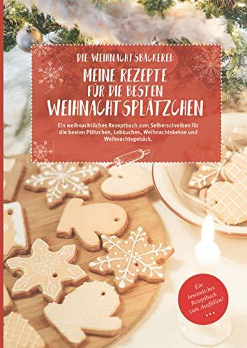 Die Weihnachtsbäckerei: Meine Lieblingsrezepte für die besten Weihnachtsplätzchen: Ein weihnachtliches Rezeptbuch zum Selberschreiben für die besten ... Weihnachtskekse und Weihnachtsgebäck.