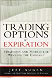 Trading Options at Expiration: Strategies and Models for Winning the Endgame: Strategies and Models for Winning the Endgame (Paperback) - Jeff Augen