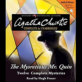 The Mysterious Mr. Quin     12 Complete Mysteries              By:                                                                                                                                 Agatha Christie                               Narrated by:                                                                                                                                 Hugh Fraser                      Length: 8 hrs and 54 mins     169 ratings     Overall 4.2