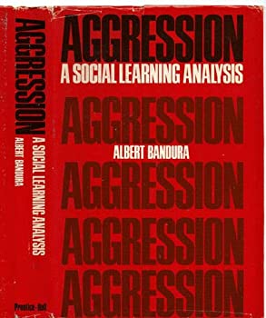 Aggression: A Social Learning Analysis (The Prentice-Hall Series in Social Learning Theory) 0130207438 Book Cover
