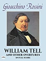Rossini: William Tell and Other Overtures in Full Score