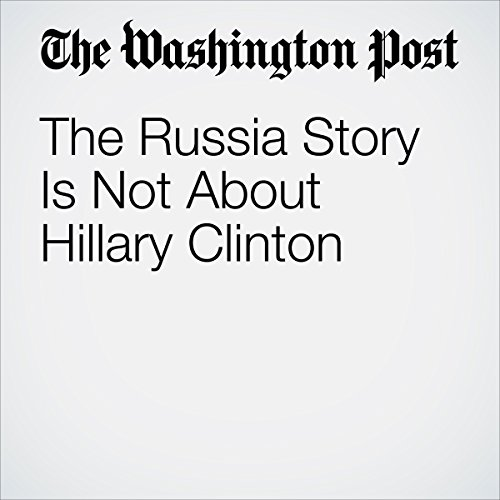 The Russia Story Is Not About Hillary Clinton audiobook cover art