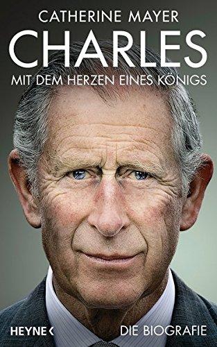 Charles – Mit dem Herzen eines Königs: Die Biografie