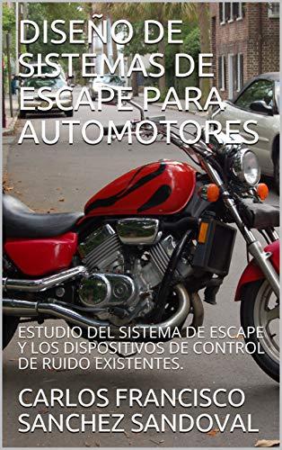 DISEÑO DE SISTEMAS DE ESCAPE PARA AUTOMOTORES: ESTUDIO DEL SISTEMA DE ESCAPE Y LOS DISPOSITIVOS DE CONTROL DE RUIDO EXISTENTES.