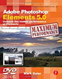 Adobe Photoshop Elements 5.0 Maximum Performance: Unleash the Hidden Performance of Elements