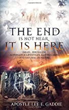 The End Is Not Near It Is Here: Israel, Jerusalem, Alternative Lifestyles, Earthquakes, Natural Disasters, and how it all relates to You