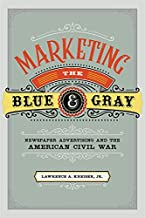 Marketing the Blue and Gray: Newspaper Advertising and the American Civil War