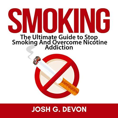 Smoking: The Ultimate Guide to Stop Smoking and Overcome Nicotine Addiction Titelbild
