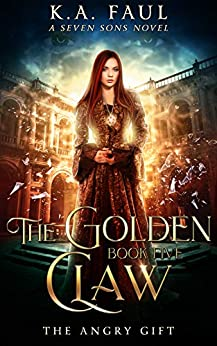 [K.A. Faul, Laurie Starkey, Michael Anderle]のThe Angry Gift: A Seven Sons Novel (The Golden Claw Book 5) (English Edition)