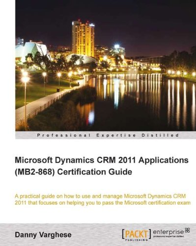 Download Microsoft Dynamics CRM 2011 Applications (MB2-868) Certification Guide (English Edition) 