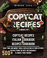 Copycat Recipes: 3 Books in 1: Copycat Recipes + Italian Cookbook + Recipes Cookbook. Save time and money while replicating in your kitchen 500+ recipes from the best restaurants to amaze your friends