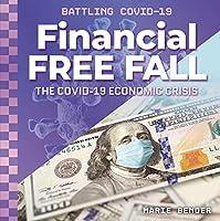 Financial Free Fall: The Covid-19 Economic Crisis (Battling Covid-19)