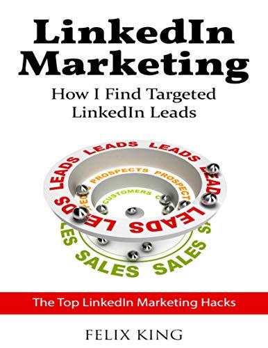 Linkedin Marketing: How I Find Targeted Linkedin Leads (English Edition)