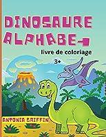 Livre de coloriage de l'alphabet des dinosaures: Abécédaire des dinosaures pour enfants L'ABC des bêtes préhistoriques ! Pages à colorier pour les enfants de 3 ans et plus Livre d'activités