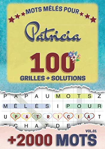 Mots mêlés pour Patricia: 100 grilles avec solutions, +2000 mots cachés, prénom personnalisé Patricia | Cadeau d'anniversaire pour femme, maman, sœur, fille, enfant | Petit Format A5 (14.8 x 21 cm)