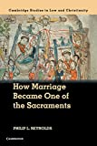 How Marriage Became One of the Sacraments: The Sacramental Theology of Marriage from its Medieval Origins to the Council of Trent (Law and Christianity) - Philip L. Reynolds