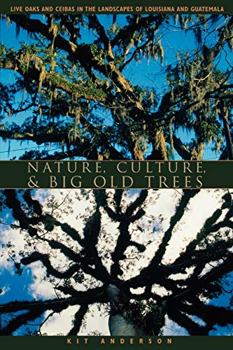 Nature, Culture, and Big Old Trees: Live Oaks and Ceibas in the Landscapes of Louisiana and Guatemala
