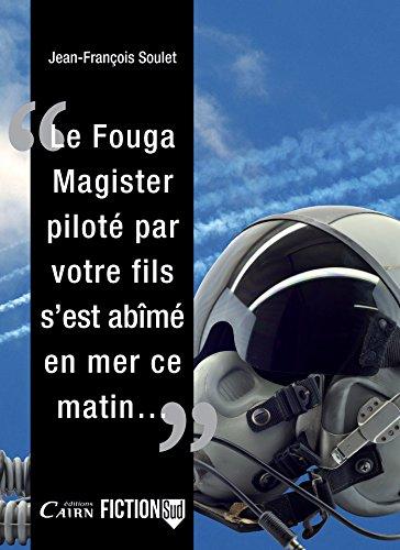 Le Fouga Magister piloté par votre fils, s'est abîmé en mer ce matin... (French Edition)