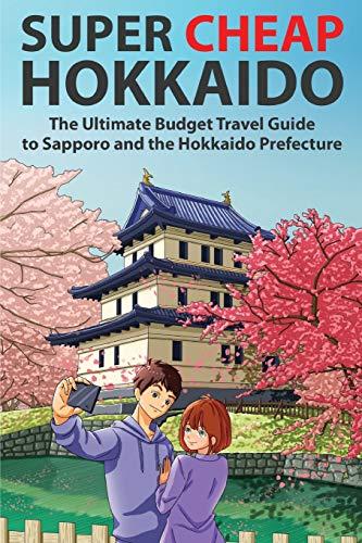Super Cheap Hokkaido: The Ultimate …