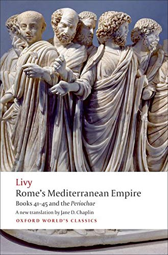 Rome's Mediterranean Empire: Books 41-45 and the Periochae (Oxford World's Classics)