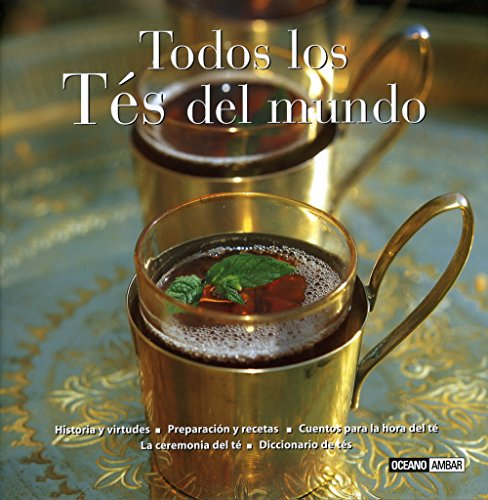 Todos los tés del mundo : historia y virtudes, preparación y recetas, cuentos para la hora del té, la ceremonia del té, diccionario de tés (Sabores del mundo)