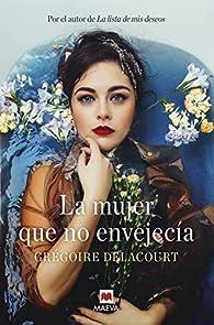 La mujer que no envejecía par Grégoire Delacourt