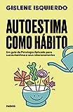 Autoestima como hábito: Um guia da psicologia aplicada para sua autoestima e seus relacionamentos
