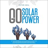 Go Solar Power: DIY Solar Power! Pros and Cons of Solar Power: RV Living Off Grid: Get Your Solar Panel for a Mobile Solar Power Source: Power Your Home Saving Money with Solar Panel Efficiency