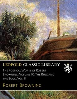 The Poetical Works of Robert Browning; Volume IX; The Ring and the Book, Vol. II