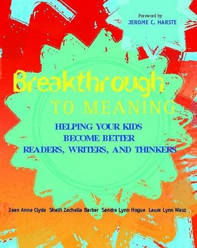 Breakthrough to Meaning: Helping Your Kids Become Better Readers, Writers, and Thinkers