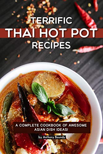 Terrific Thai Hot Pot Recipes: A Complete Cookbook of Awesome Asian Dish Ideas! (English Edition)