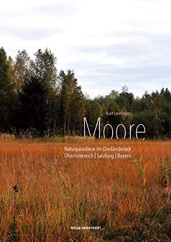 Moore: Naturparadiese im Dreiländereck Oberösterreich | Salzburg | Bayern