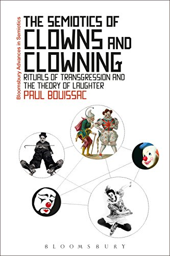 The Semiotics of Clowns and Clowning: Rituals of Transgression and the Theory of Laughter (Bloomsbury Advances in Semiotics) (English Edition)
