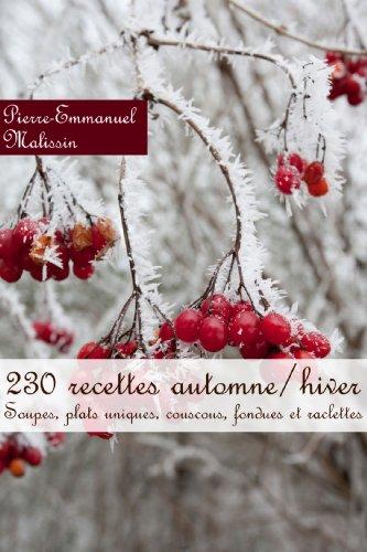 230 recettes automne/hiver (Soupes, plats uniques, couscous, fondues et raclettes) (French Edition)